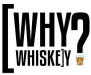 Why Whiskey?
